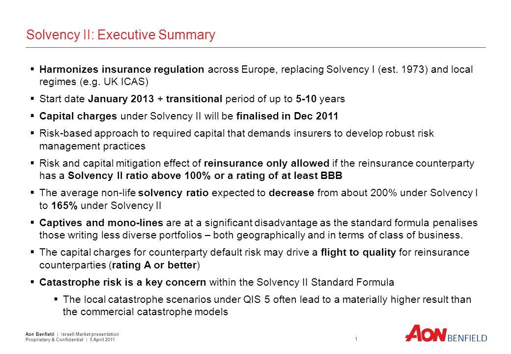 Solvency II: Executive Summary  Harmonizes insurance regulation across Europe, replacing Solvency I (est. 1973) and local regimes (e.g. UK ICAS)  St