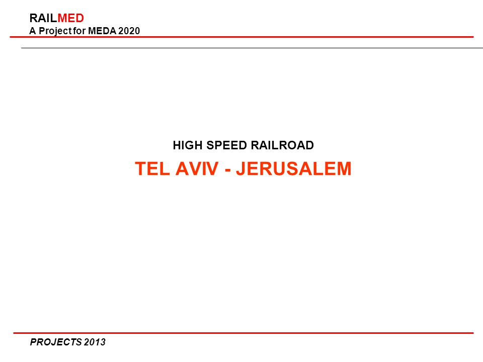 RAILMED A Project for MEDA 2020 HIGH SPEED RAILROAD TEL AVIV - JERUSALEM PROJECTS 2013