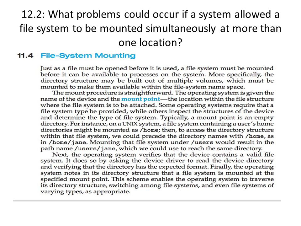 12.2: What problems could occur if a system allowed a file system to be mounted simultaneously at more than one location?
