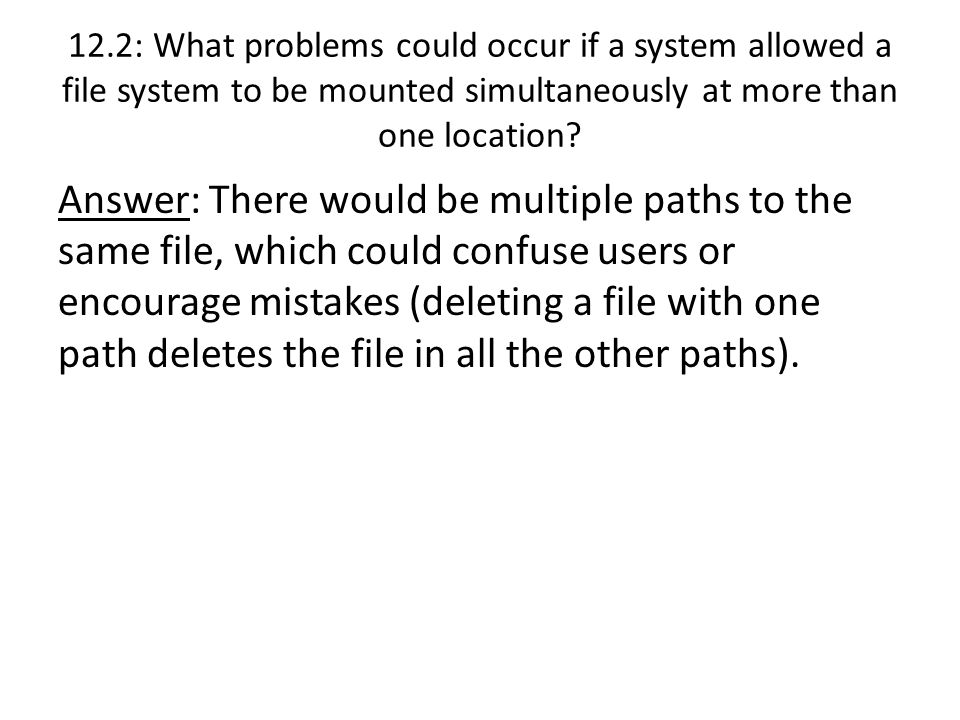 Answer: There would be multiple paths to the same file, which could confuse users or encourage mistakes (deleting a file with one path deletes the fil