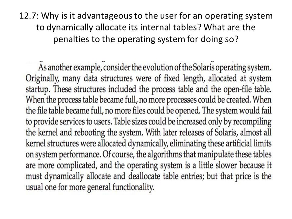 12.7: Why is it advantageous to the user for an operating system to dynamically allocate its internal tables? What are the penalties to the operating