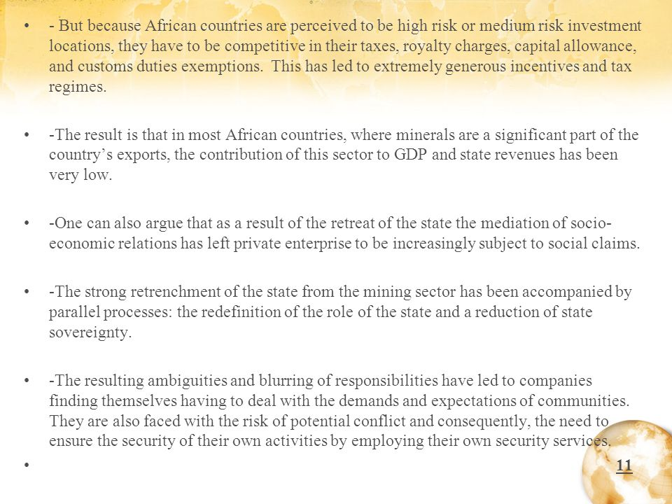 - But because African countries are perceived to be high risk or medium risk investment locations, they have to be competitive in their taxes, royalty charges, capital allowance, and customs duties exemptions.