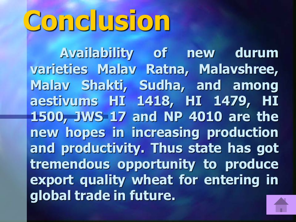 Conclusion Availability of new durum varieties Malav Ratna, Malavshree, Malav Shakti, Sudha, and among aestivums HI 1418, HI 1479, HI 1500, JWS 17 and NP 4010 are the new hopes in increasing production and productivity.