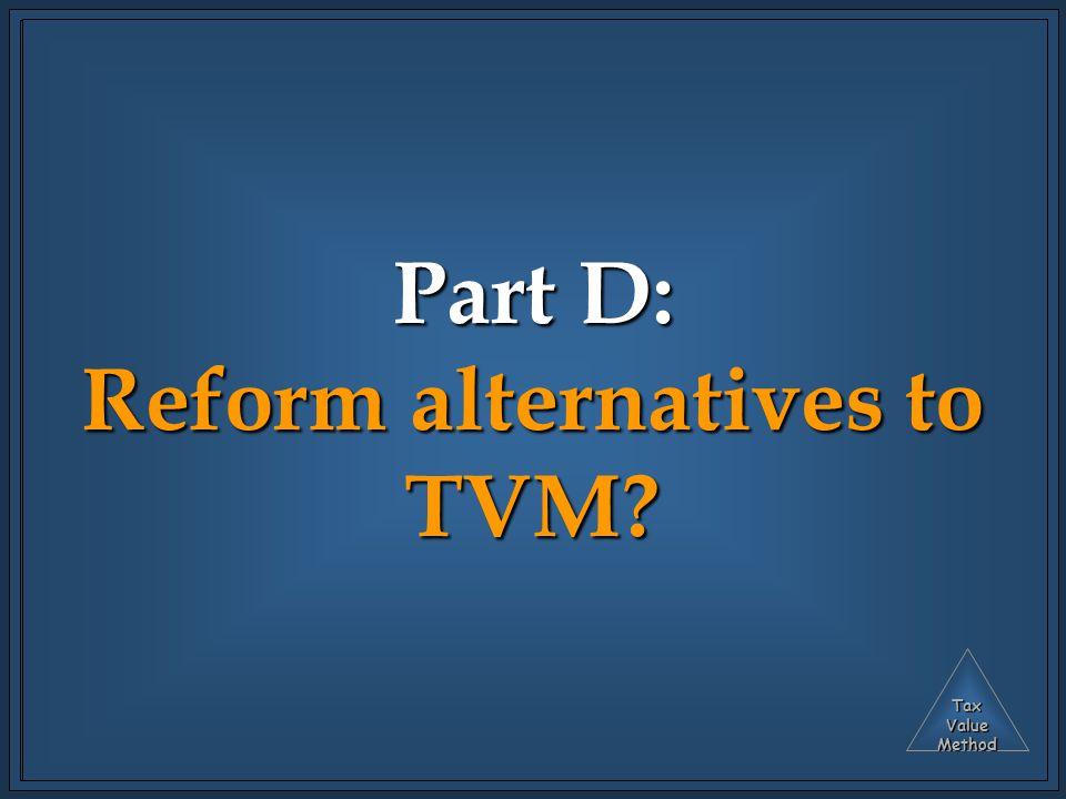 TaxValueMethod Part D: Reform alternatives to TVM
