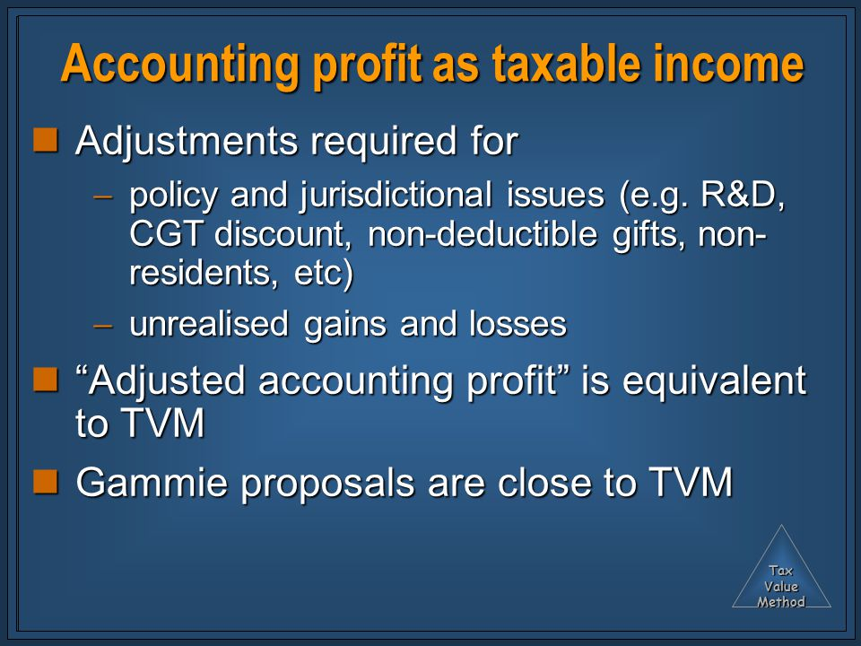 TaxValueMethod Accounting profit as taxable income Adjustments required for Adjustments required for  policy and jurisdictional issues (e.g.