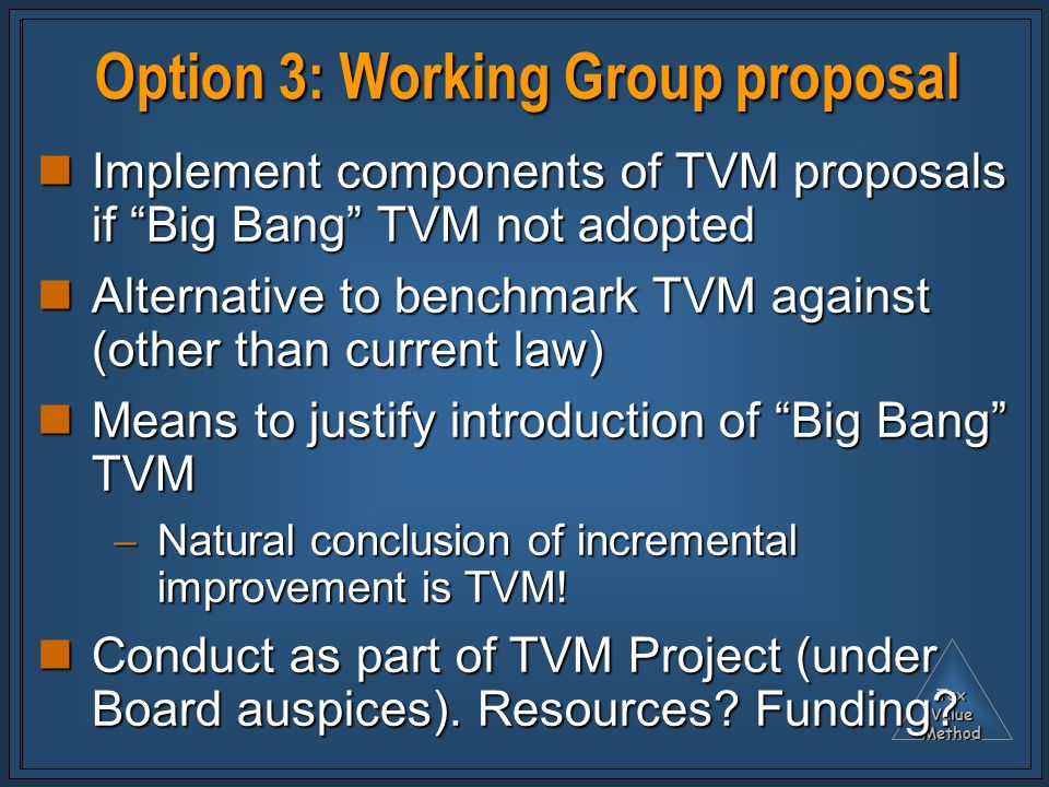 """TaxValueMethod Option 3: Working Group proposal Implement components of TVM proposals if """"Big Bang"""" TVM not adopted Implement components of TVM propos"""