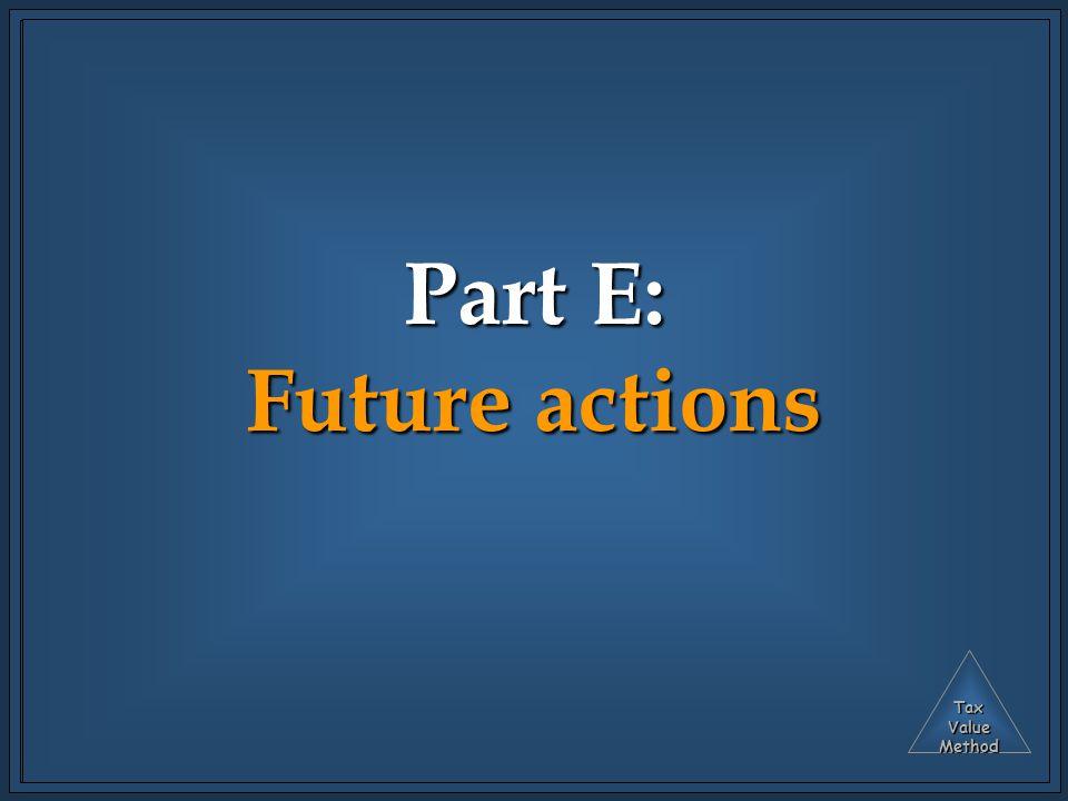 TaxValueMethod Part E: Future actions