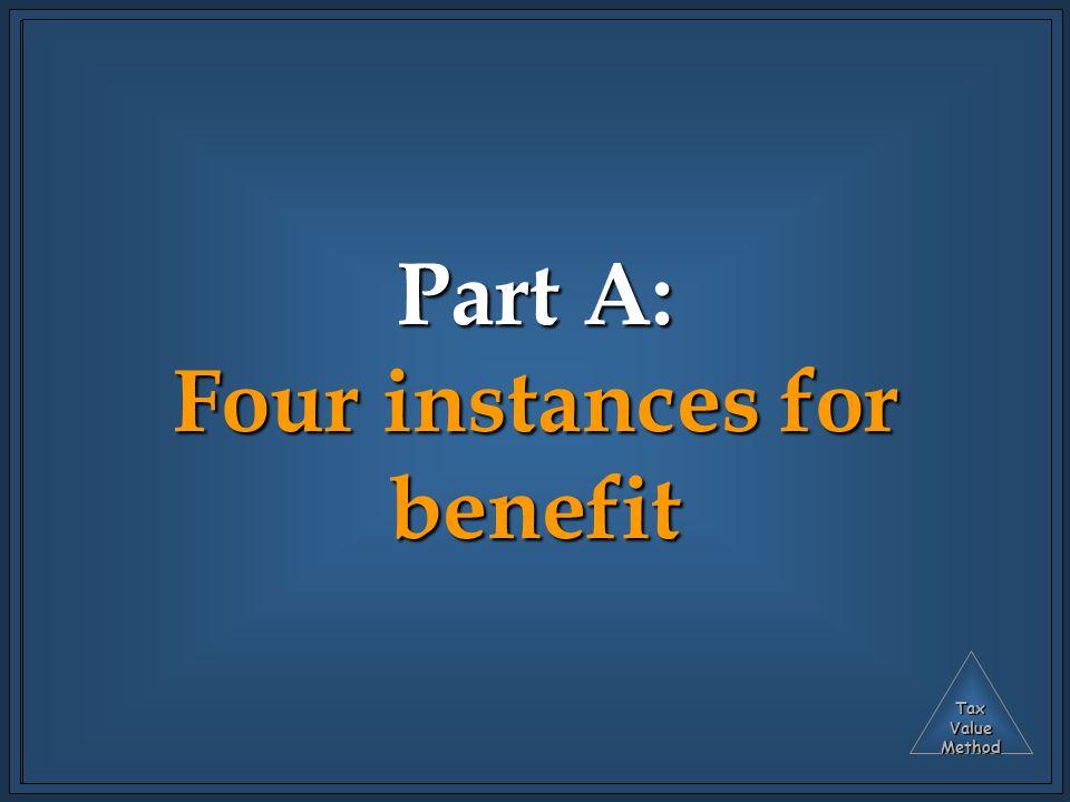 TaxValueMethod Part A: Four instances for benefit