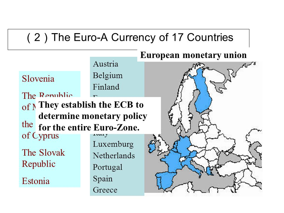( 2 ) The Euro-A Currency of 17 Countries Austria Belgium Finland France Germany Ireland Italy Luxemburg Netherlands Portugal Spain Greece Slovenia Th