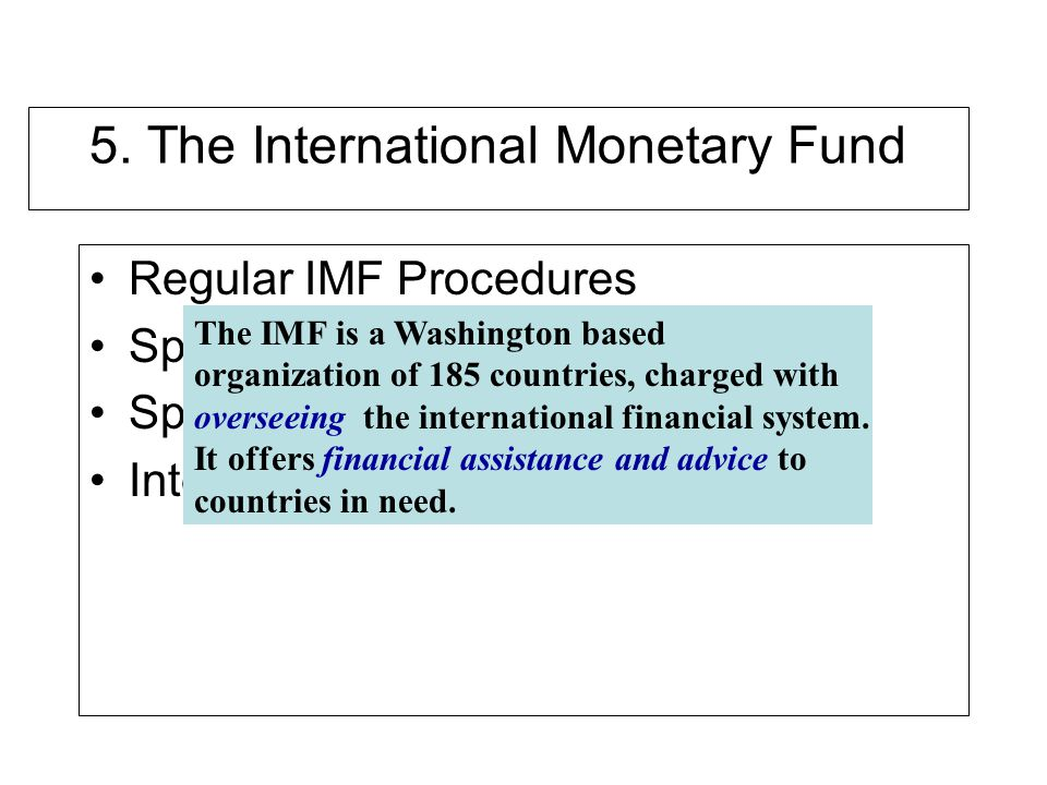 5. The International Monetary Fund Regular IMF Procedures Special Drawing Rights Procedures Special Facilities International Reserves The IMF is a Was