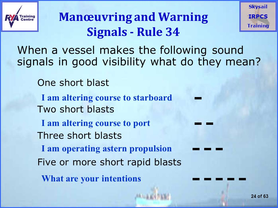 Skysail IRPCS Training 24 of 63 Manœuvring and Warning Signals - Rule 34 When a vessel makes the following sound signals in good visibility what do they mean.