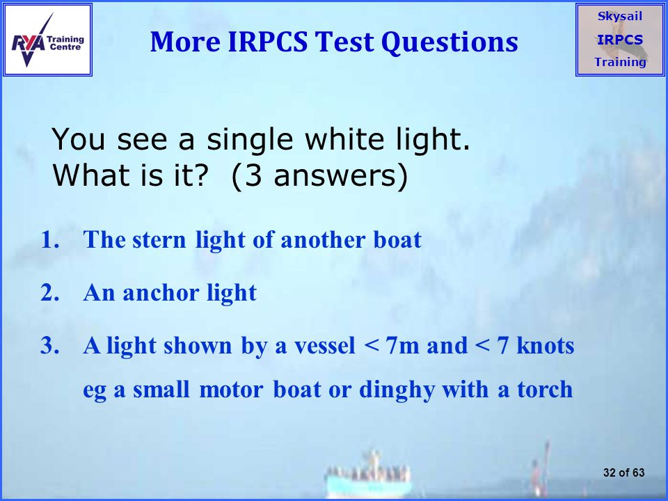 Skysail IRPCS Training 32 of 63 More IRPCS Test Questions You see a single white light.