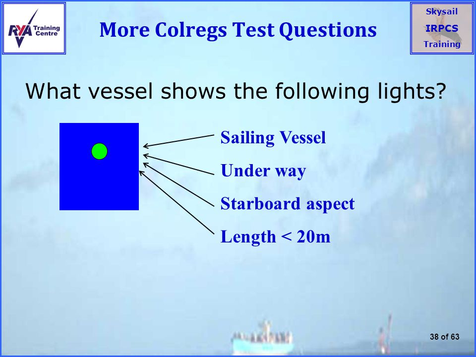 Skysail IRPCS Training 38 of 63 More Colregs Test Questions What vessel shows the following lights.