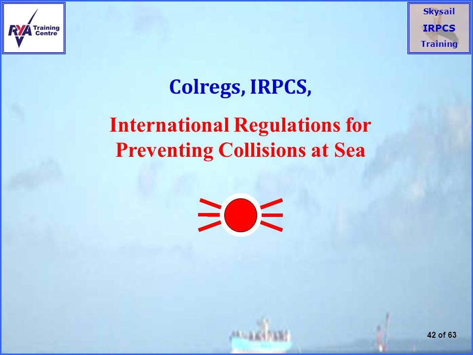 Skysail IRPCS Training 42 of 63 Colregs, IRPCS, International Regulations for Preventing Collisions at Sea