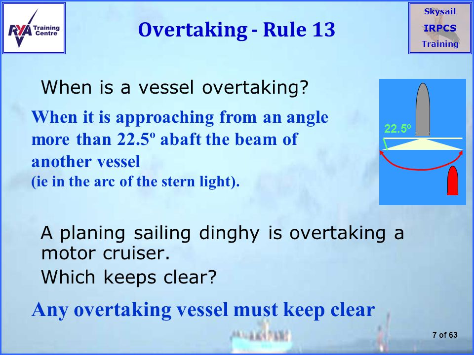Skysail IRPCS Training 7 of 63 Overtaking - Rule 13 When is a vessel overtaking.