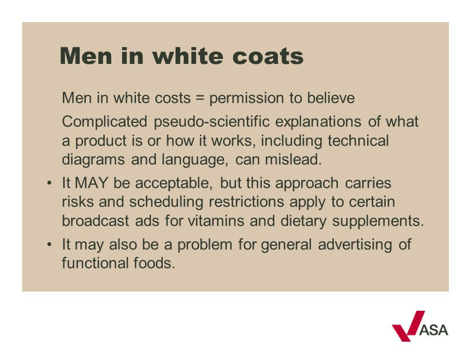Men in white coats Men in white costs = permission to believe Complicated pseudo-scientific explanations of what a product is or how it works, includi