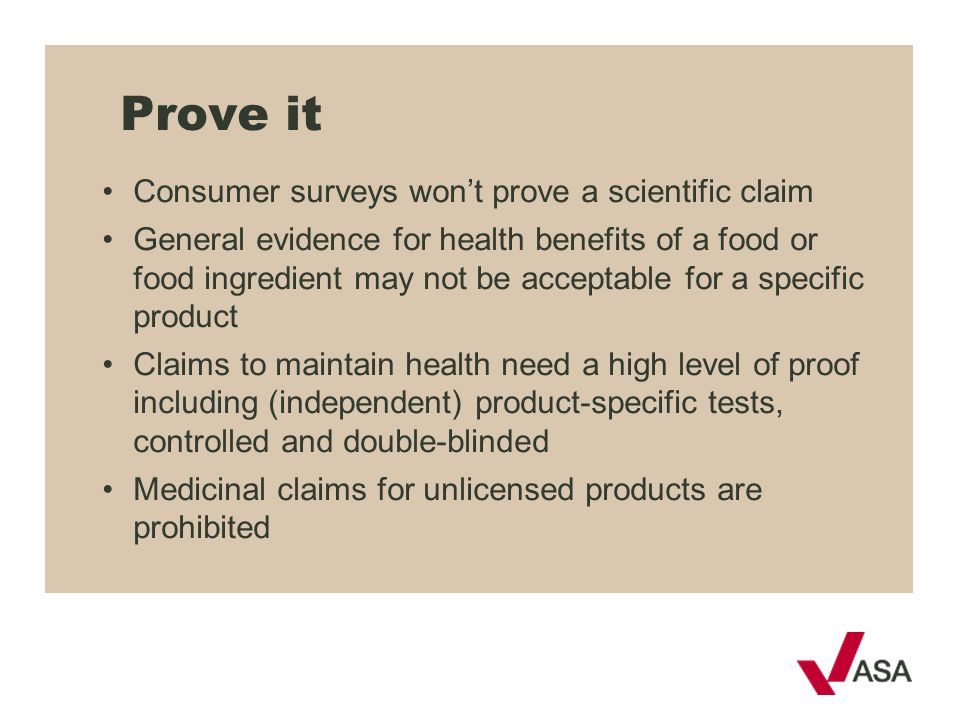 Prove it Consumer surveys won't prove a scientific claim General evidence for health benefits of a food or food ingredient may not be acceptable for a