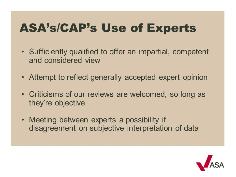ASA's/CAP's Use of Experts Sufficiently qualified to offer an impartial, competent and considered view Attempt to reflect generally accepted expert op