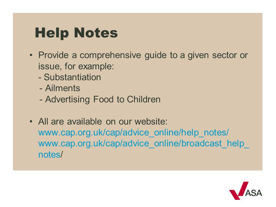 Help Notes Provide a comprehensive guide to a given sector or issue, for example: - Substantiation - Ailments - Advertising Food to Children All are a