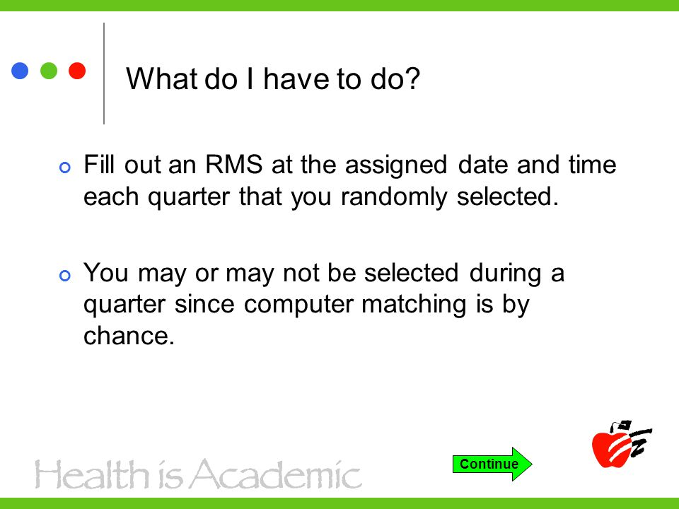 Fill out an RMS at the assigned date and time each quarter that you randomly selected.