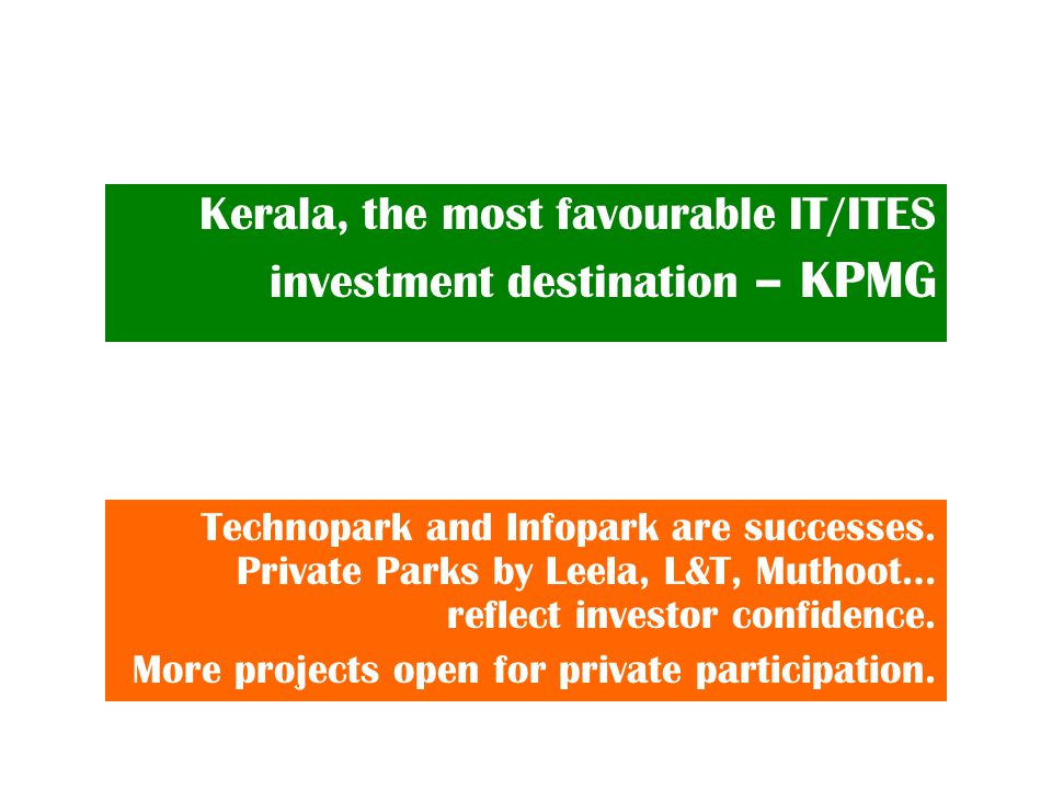 Kerala, the most favourable IT/ITES investment destination – KPMG Technopark and Infopark are successes. Private Parks by Leela, L&T, Muthoot… reflect