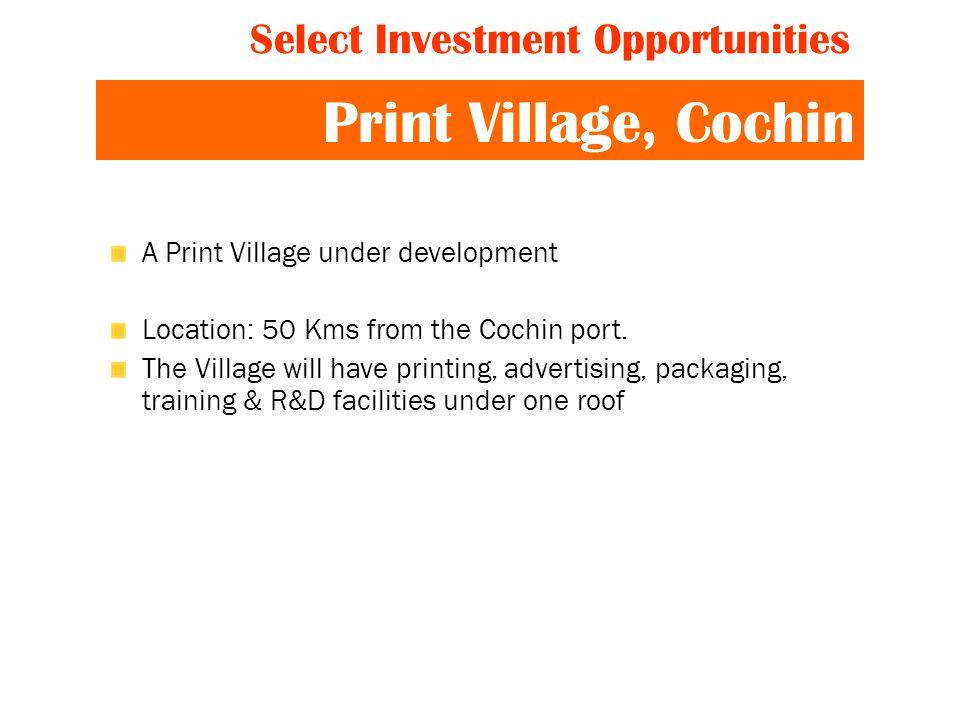 Print Village, Cochin A Print Village under development Location: 50 Kms from the Cochin port.