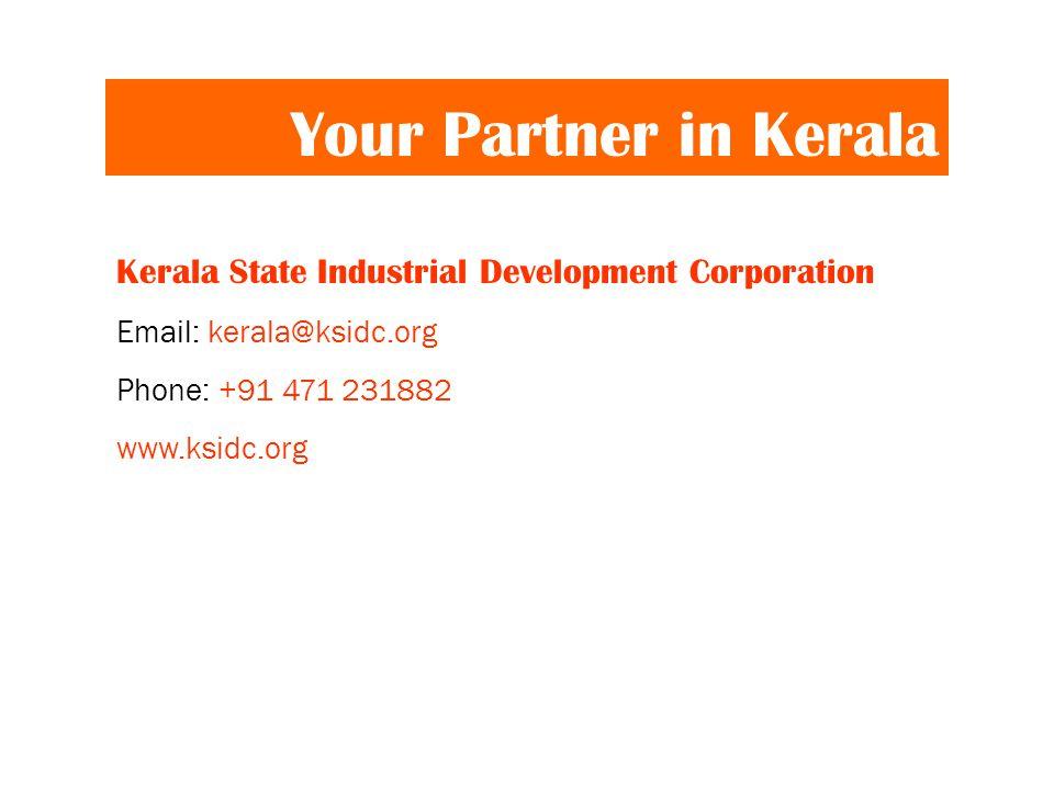 Your Partner in Kerala Kerala State Industrial Development Corporation Email: kerala@ksidc.org Phone: +91 471 231882 www.ksidc.org