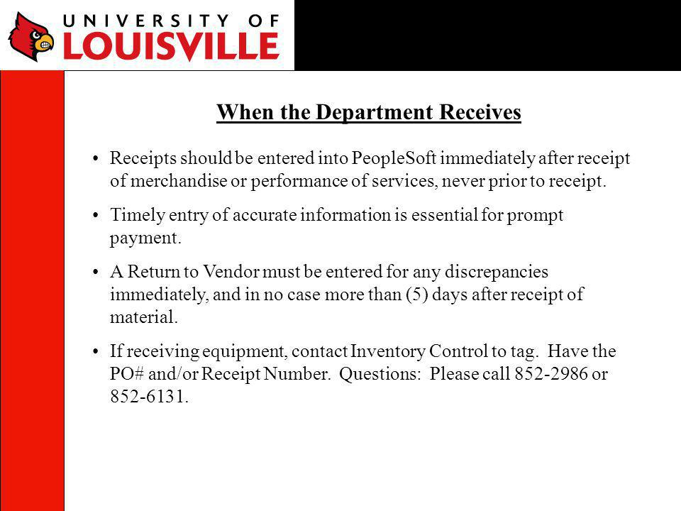 Receipts should be entered into PeopleSoft immediately after receipt of merchandise or performance of services, never prior to receipt. Timely entry o