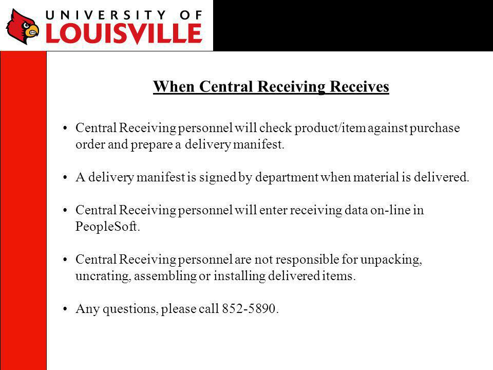 Central Receiving personnel will check product/item against purchase order and prepare a delivery manifest. A delivery manifest is signed by departmen