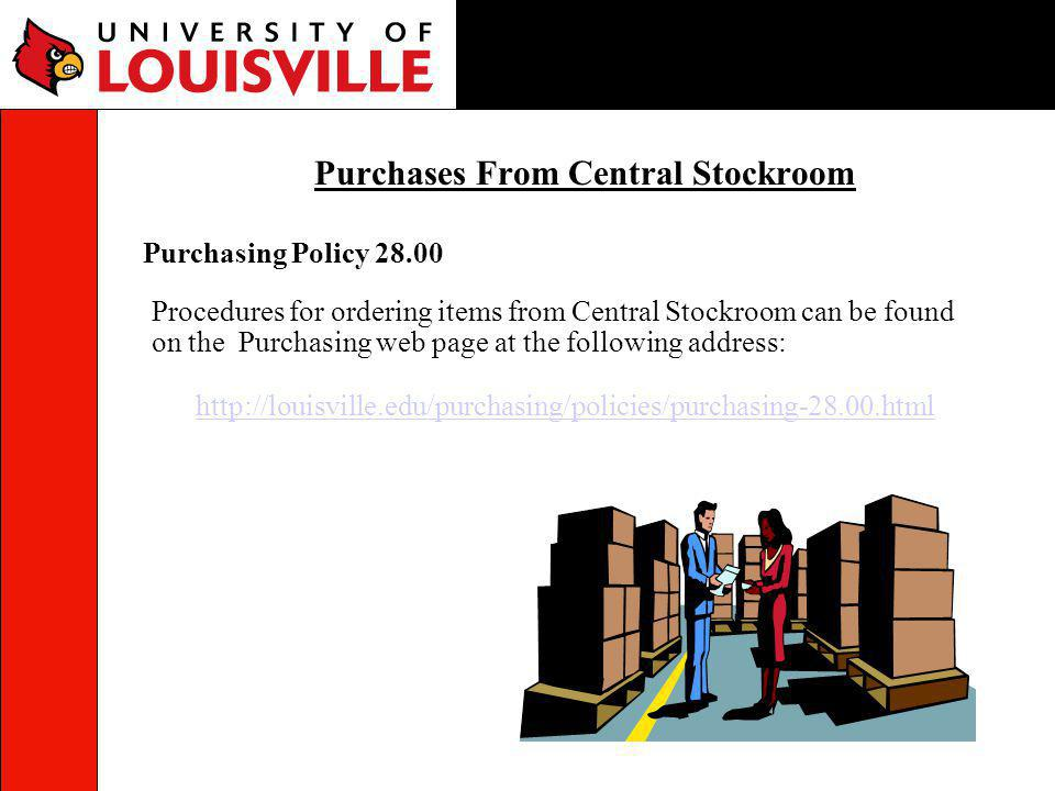 Purchasing Policy 28.00 Purchases From Central Stockroom Procedures for ordering items from Central Stockroom can be found on the Purchasing web page