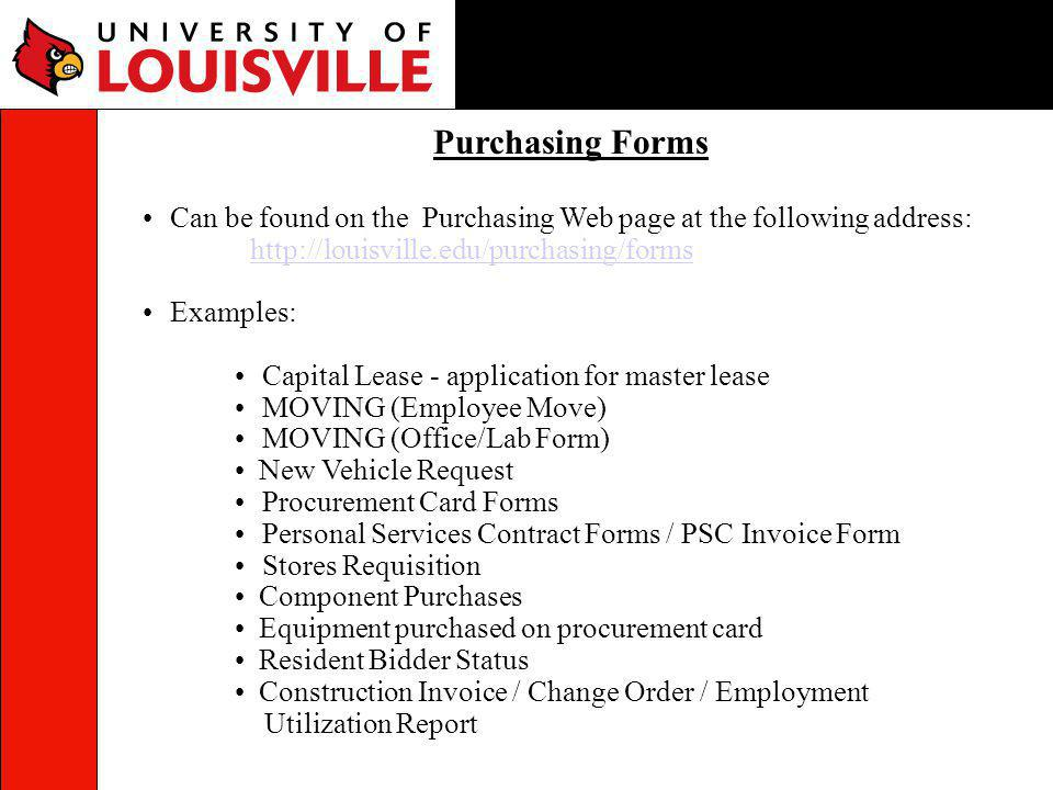 Can be found on the Purchasing Web page at the following address: http://louisville.edu/purchasing/forms Examples: Capital Lease - application for mas