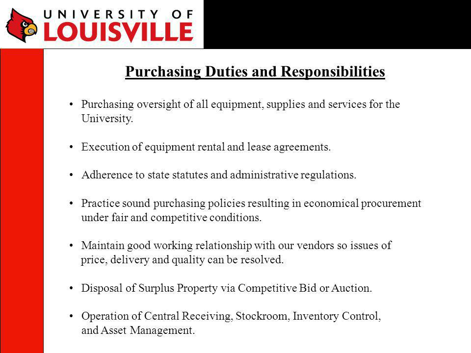 Purchasing oversight of all equipment, supplies and services for the University. Execution of equipment rental and lease agreements. Adherence to stat