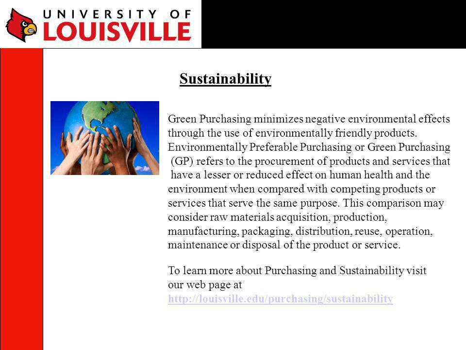 Sustainability Green Purchasing minimizes negative environmental effects through the use of environmentally friendly products. Environmentally Prefera