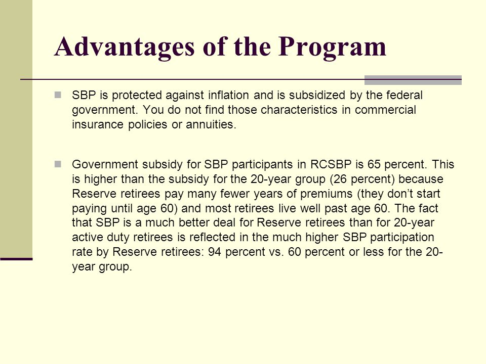 Advantages of the Program SBP is protected against inflation and is subsidized by the federal government.