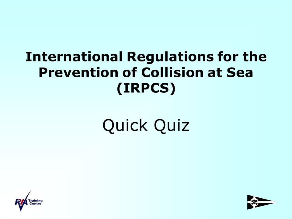 International Regulations for the Prevention of Collision at Sea (IRPCS) Quick Quiz