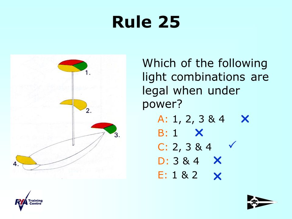 Rule 25 Which of the following light combinations are legal when under power? A: 1, 2, 3 & 4 B: 1 C: 2, 3 & 4 D: 3 & 4 E: 1 & 2     