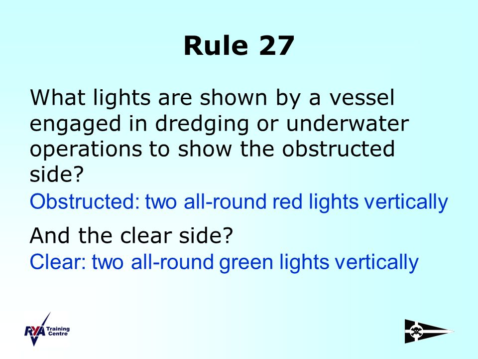 Rule 27 What lights are shown by a vessel engaged in dredging or underwater operations to show the obstructed side? And the clear side? Obstructed: tw