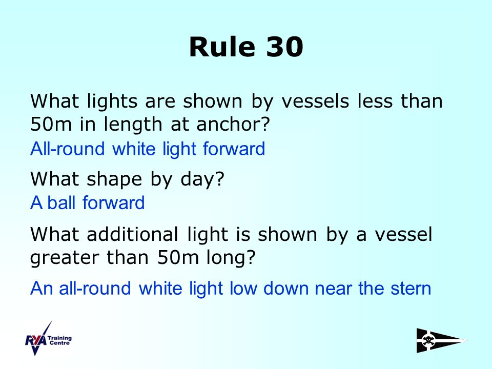Rule 30 What lights are shown by vessels less than 50m in length at anchor? What shape by day? What additional light is shown by a vessel greater than