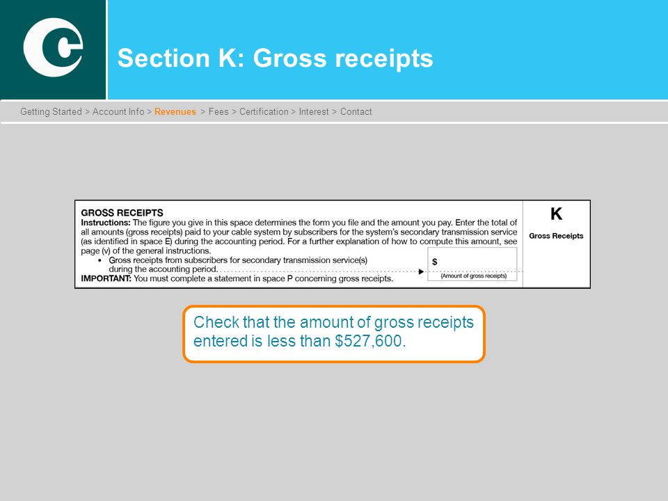 Section K: Gross receipts Check that the amount of gross receipts entered is less than $527,600.