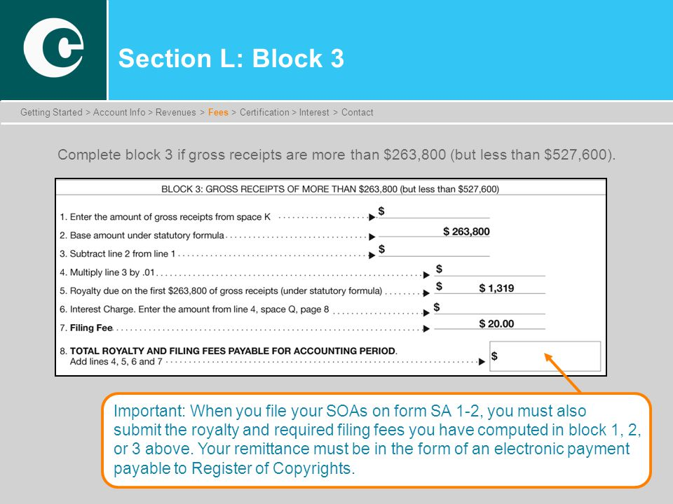 Getting Started > Account Info > Revenues > Fees > Certification > Interest > Contact Section L: Block 3 Complete block 3 if gross receipts are more than $263,800 (but less than $527,600).