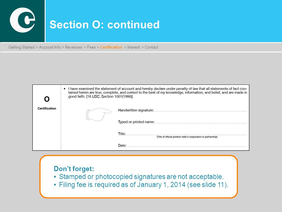 Section O: continued Don't forget: Stamped or photocopied signatures are not acceptable.