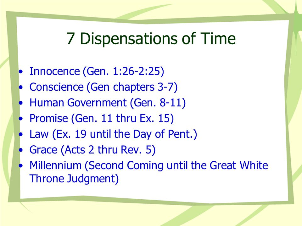 Dispensations Are periods of time when God deals with the human race in a particular manner for the saving of their soul.