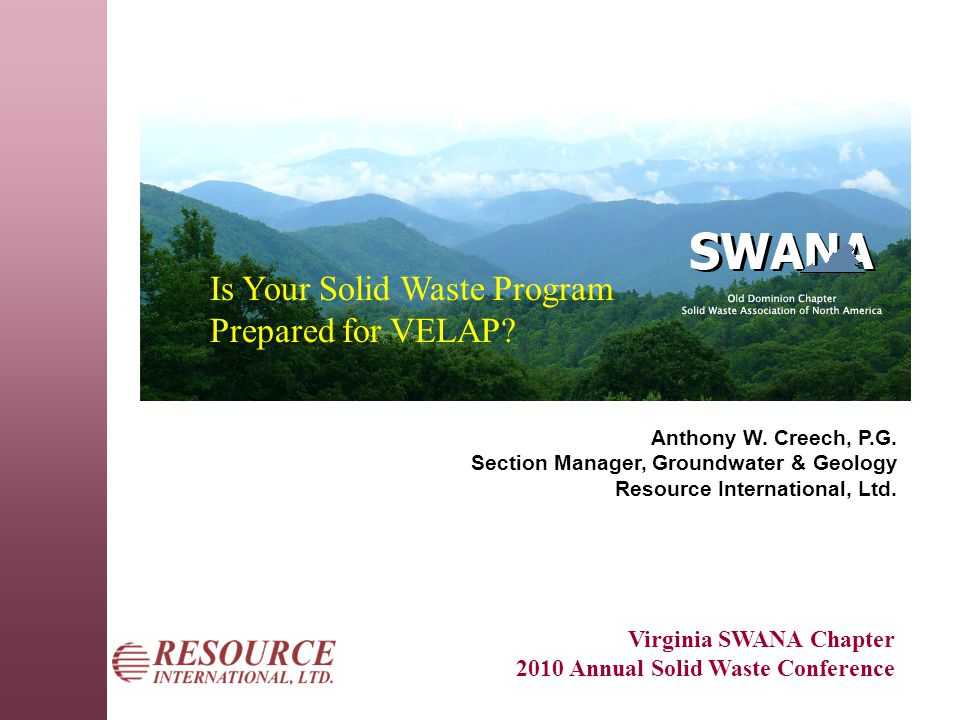 Virginia SWANA Chapter 2010 Annual Solid Waste Conference Is Your Solid Waste Program Prepared for VELAP.
