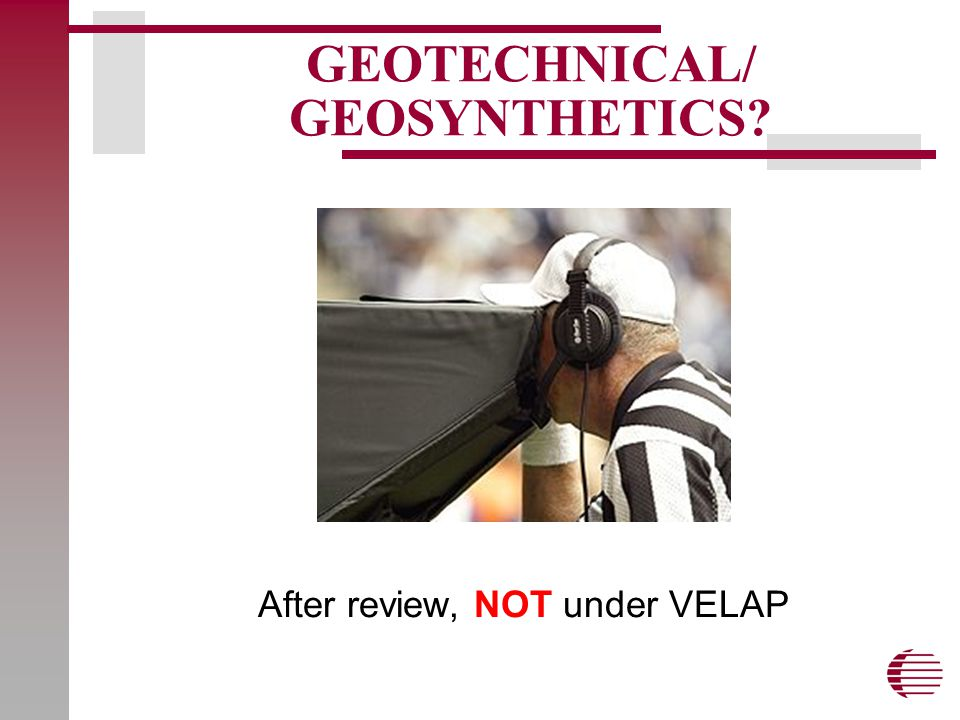 GEOTECHNICAL/ GEOSYNTHETICS? After review, NOT under VELAP