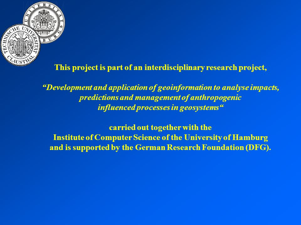 This project is part of an interdisciplinary research project, Development and application of geoinformation to analyse impacts, predictions and management of anthropogenic influenced processes in geosystems carried out together with the Institute of Computer Science of the University of Hamburg and is supported by the German Research Foundation (DFG).