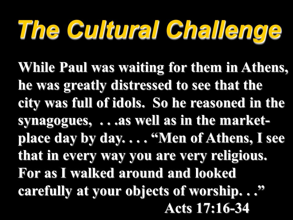 While Paul was waiting for them in Athens, he was greatly distressed to see that the city was full of idols.