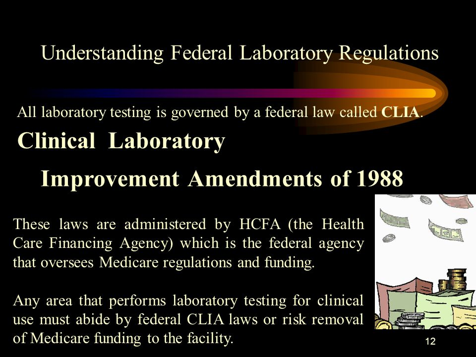 11 While federal laboratory regulations may not be as exciting as a fireworks display, Understanding Federal Laboratory Regulations it is important to understand what is required of you to comply with federal laws and JCAHO standards.