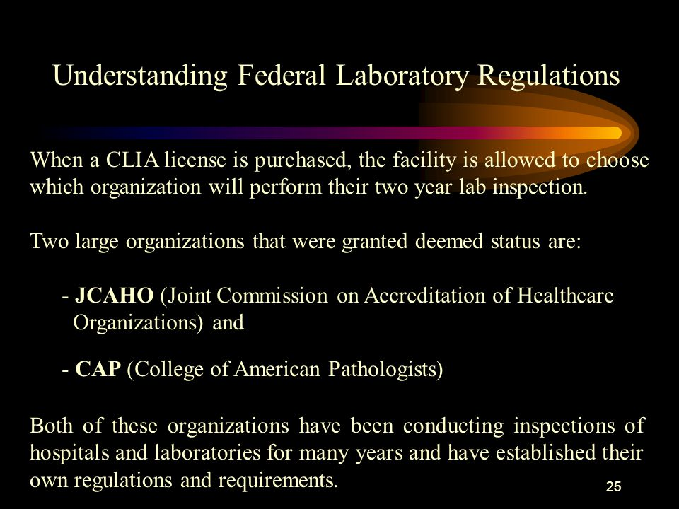 24 When CLIA was enacted, the federal government realized that they did not have the resources to perform an inspection every two years for all areas performing laboratory testing.