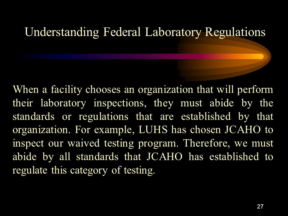 26 At the Loyola Medical Center, the laboratory holds all CLIA licenses for waived testing and is responsible for establishing programs that facilitate compliance with CLIA laws.