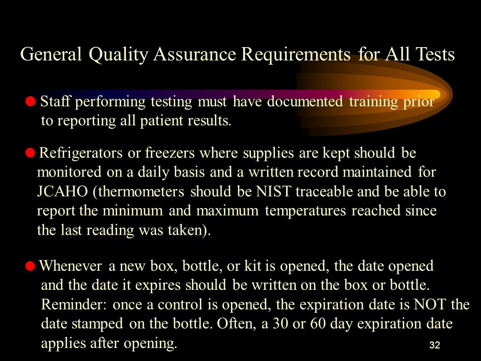 31 General Quality Assurance Requirements for All Tests These are general QA standards that should be followed for all laboratory waived tests: l Quality control procedures should always be performed according to the written procedure.